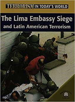 Book The Lima Embassy Siege and Latin American Terrorism Terrorism in Today's World