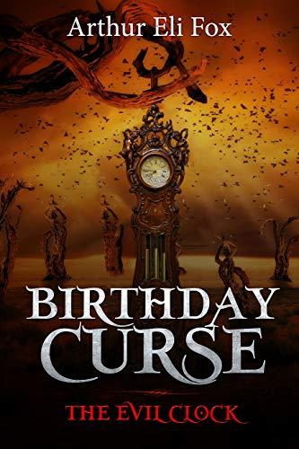 Birthday Curse: The Evil Clock  A Suspense/Mystery/Thriller Novella (The Evil Clock Series Book #1) 2019