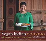 Vegan Indian Cooking, Anupy Singla, 1572841303
