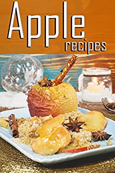 Apple Recipes: The Ultimate Guide! by [Caples, Danielle]