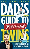 Dad s Guide to Raising Twins: How to Thrive as a Father of Twins