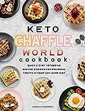 Keto Chaffle World Cookbook: Quick & Easy Ketogenic