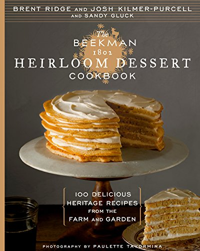 The Beekman 1802 Heirloom Dessert Cookbook: 100 Delicious Heritage Recipes from the Farm and Garden by Josh Kilmer-Purcell, Sandy Gluck, Paulette Tavormina