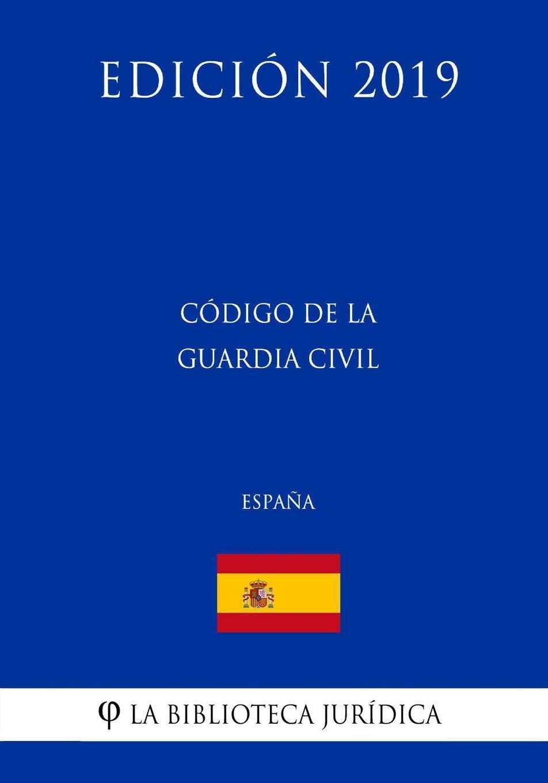 Código de la Guardia Civil (España) (Edición 2019): Amazon.es: La ...