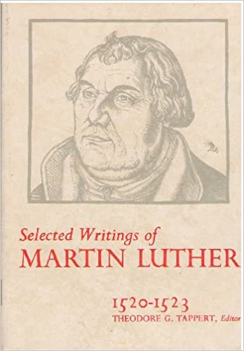 Selected Writings Of Martin Luther 1520 1523 Theodore G Tappert Amazon Books