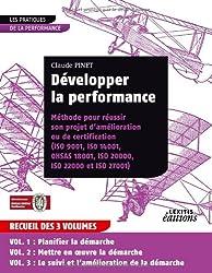 Développer la performance, méthode pour réussir son projet d'amélioration ou de certification (iso 9001, is0 14001, 0hsas 18001, iso 20000, iso 22000 et iso 27001) : Recueil 3 volumes