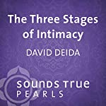 The Three Stages of Intimacy: Finding Freedom and Fullness Through Sexual Union | David Deida