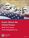 Learn About the United States: Quick Civics Lessons for the Naturalization Test (Revised January 2017)
