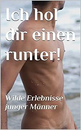 Ich Hol Dir Einen Runter Wilde Erlebnisse Junger Manner German