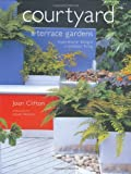 img - for Courtyard and Terrace Gardens: Inspirational Designs for Outdoor Living book / textbook / text book