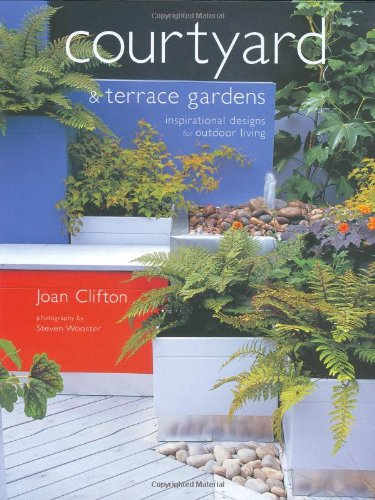 Courtyard and Terrace Gardens: Inspirational Designs for Outdoor Living pdf epub