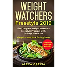 Weight Watchers Freestyle 2019: The Complete Weight Watchers Freestyle Program with 30 Days Meal Plan(Complete cookbook for beginners)