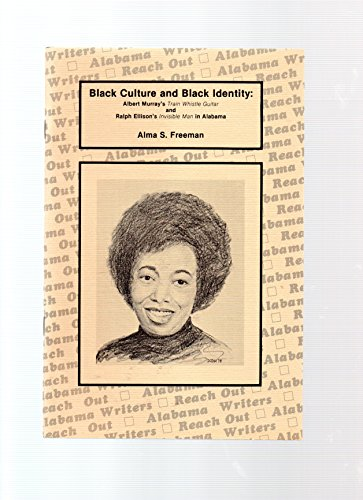 Black culture and Black identity: Albert Murray's Train whistle guitar and Ralph Ellison's Invisible man in Alabama ([Perspectives, the Alabama heritage]) (Guitar Train Whistle)