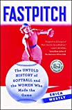 Fastpitch: The Untold History of Softball and the Women Who Made the Game: more info