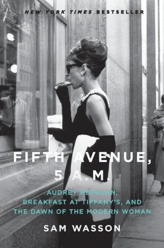 Download Fifth Avenue, 5 A.M.: Audrey Hepburn, Breakfast at Tiffany's, and the Dawn of the Modern Woman pdf epub