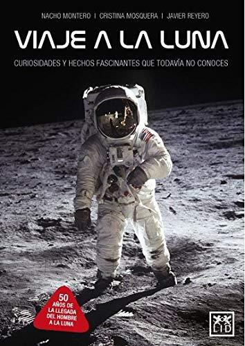 Viaje a la luna: Curiosidades y hechos fascinantes que aún no conoces por Montero Torreadrado, Nacho,Mosquera Álvarez, Cristina,Reyero González, Javier