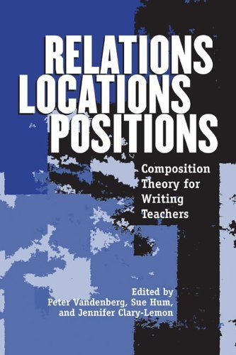 Relations, Locations, Positions: Composition Theory for Writing Teachers (2006-03-30)