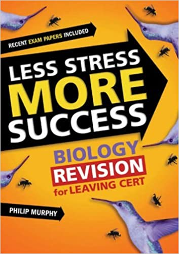 Less Stress More Success: Biology Revision for Leaving Cert by Philip Murphy (1-Jan-2007)