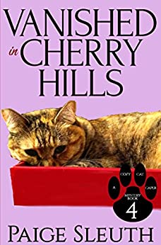 Vanished in Cherry Hills (Cozy Cat Caper Mystery Book 4) by [Sleuth, Paige]