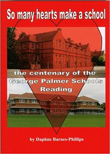 So many hearts make a school: The Centenary of the George Palmer Schools, Reading