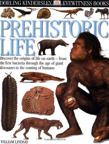 Eyewitness: Prehistoric Life Hardcover – May 31, 2000 William Lindsay DK Children 0789458683 VI-0789458683