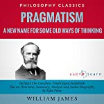 Pragmatism : A New Name for Some Old Ways of Thinking | William James,Sofia Pisou
