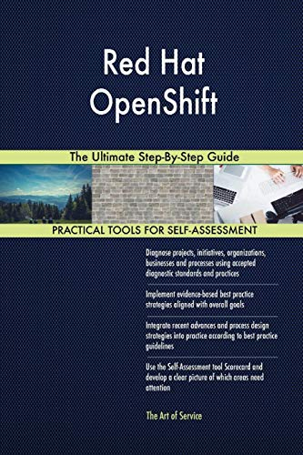 Red Hat OpenShift The Ultimate Step-By-Step Guide