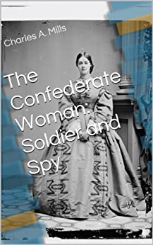 The Confederate Woman: Soldier and Spy by [Mills, Charles A.]