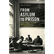 From Asylum to Prison: Deinstitutionalization and the Rise of Mass Incarceration After 1945