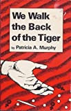 We Walk the Back of the Tiger, Patricia A. Murphy, 0941483134