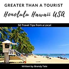 Greater Than a Tourist: Honolulu, Hawaii, USA: 50 Travel Tips from a Local Audiobook by Brandy Tate Narrated by Scott Zdanis