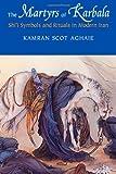 The Martyrs of Karbala, Kamran Scot Aghaie, 0295984554