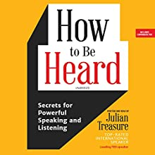How to Be Heard Audiobook by Julian Treasure Narrated by Julian Treasure