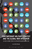 Contemporary Military Strategy and the Global War on Terror offers an in-depth analysis of US/UK military strategy in Afghanistan and Iraq from 2001 to the present day. It explores the development of contemporary military strategy in the West in the ...