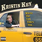 Where the Cab Takes You   Kristin Key