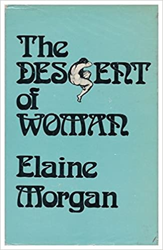 By Elaine Morgan The Descent of Woman. (1st Edition): Amazon.co.uk ...