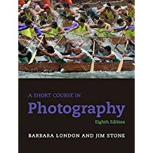 A Short Course in Photography: An Introduction to Photographic Technique   [SHORT COURSE IN PHOTOGRAPHY-8E] [Paperback]