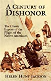 : A Century of Dishonor: The Classic Expos? of the Plight of the Native Americans by Helen Hunt Jackson (2003-06-09)