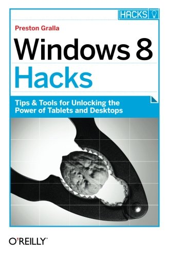 Windows 8 Hacks: Tips & Tools for Unlocking the Power of Tablets and Desktops by Brand: O'Reilly Media