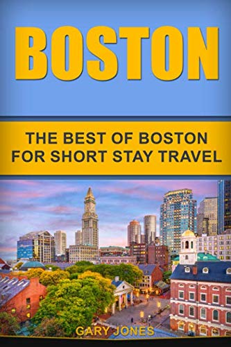 Boston: The Best Of Boston For Short Stay Travel (Short Stay Travel - City Guides)