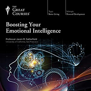 Boosting Your Emotional Intelligence Lecture by  The Great Courses Narrated by Professor Jason M. Satterfield