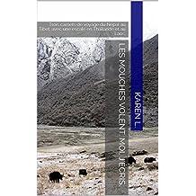 Les mouches volent. Moi, j'écris.: Trois carnets de voyage du Népal au Tibet, avec une escale en Thaïlande et au Laos. (French Edition)