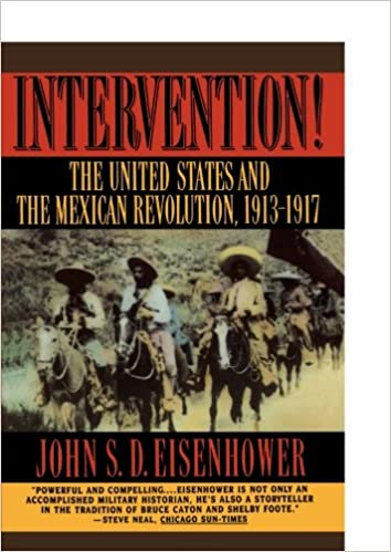 Intervention!: The United States And The Mexican Revolution, 1913-1917: United States and the Mexican Revolution, 1913-17