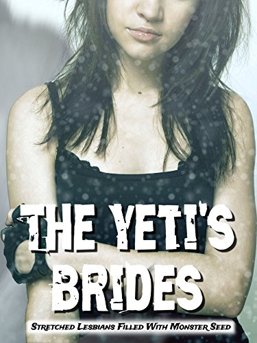 The Yeti's Brides: Stretched Lesbians Filled With Monster ()