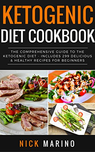 Ketogenic Diet Cookbook: The Comprehensive Guide to the Ketogenic Diet - Includes 299 Delicious & Healthy Recipes for Beginners (Ketogenic Series Book 1) by Nick Marino