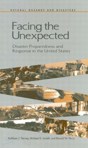 Facing the Unexpected: Disaster Preparedness and Response in the United States (Natural Hazards and Disasters: Reducing Loss and Building Su)