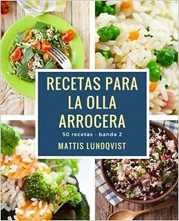 Recetas para la Olla arrocera: 50 recetas - banda 2 (Spanish Edition): Mattis Lundqvist: 9781976414879: Amazon.com: Books