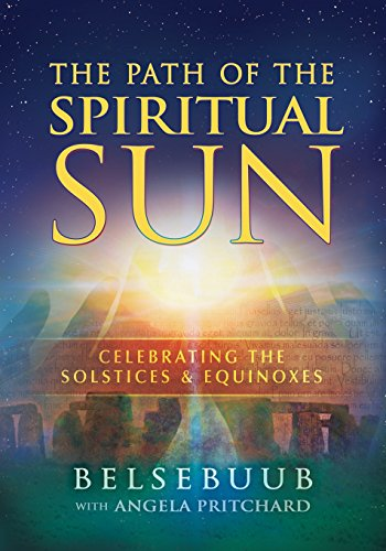 The Path of the Spiritual Sun: Celebrating the Solstices and - Sun Solstice