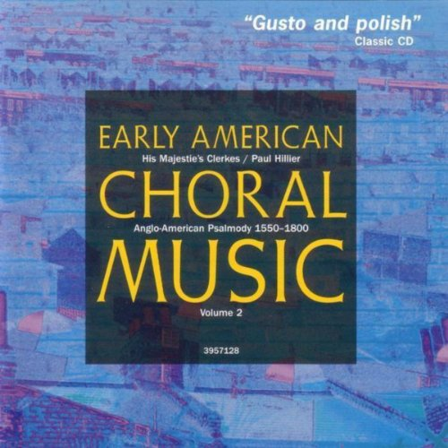 Early American Choral Music - Early American Choral Music, Vol. 2: Anglo-American Psalmody 1550-1800