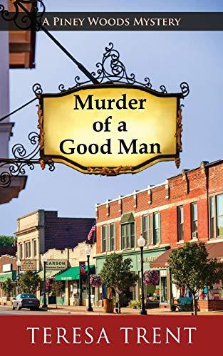 Murder of a Good Man (Piney Woods Mystery)